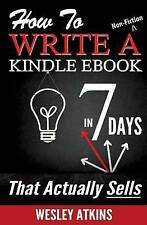 NEW How To Write A Non-Fiction Kindle eBook In 7 Days -- That Actually Sells!