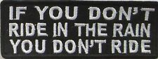 Dont Ride In The Rain You Dont Ride FUNNY Biker Patch