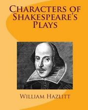 Characters of Shakespeare's Plays by William Hazlitt (2010, Paperback)