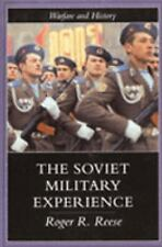 The Soviet Military Experience : A History of the Soviet Army, 1917-1991 by...