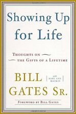 Showing Up for Life: Thoughts on the Gifts of a Lifetime by Bill Gates Sr., Mary