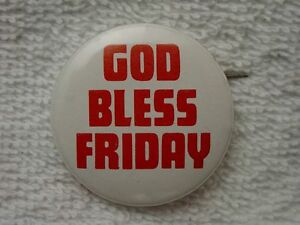Vintage GOD BLESS FRIDAY Unique PINBACK Pin BUTTON Advertising Old Promotional