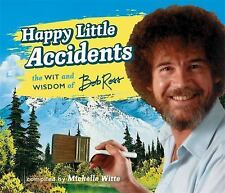 Happy Little Accidents : The Wit & Wisdom of Bob Ross by Bob Ross (2017,...