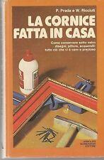 LA CORNICE FATTA IN CASA - P. PRADA e W. RICCIUTI