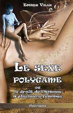 Le Sexe Polygame: Ou Le Droit de L'Homme a Plusieurs Femmes (Paperback or Softba