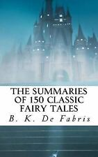 The Summaries of 150 Classic Fairy Tales by B. K. De Fabris (2014, Paperback)