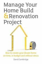 Manage Your Home Build and Renovation Project: By Cambridge, David