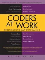 Coders at Work: Reflections on the Craft of Programming by Seibel, Peter