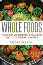 Whole Food : The 30 Day Whole Food Challenge - Whole Foods Diet - Whole Foods...