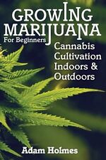 Growing Marijuana For Beginners: Cannabis Cultivation Indoors and Outdoors, New