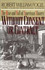 Without Consent or Contract: The Rise and Fall of American Slavery, Robert Willi