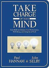 Take Charge of Your Mind: Core Skills to Enhance Your Performance, Well-Being, a