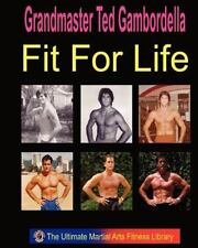 Fit For Life: Martial Arts Fitness Secrets For A Lifetime Of Fitness: By Gran...