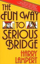 The Fun Way to Serious Bridge by Harry Lampert