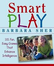 Smart Play : 101 Fun, Easy Games That Enhance Intelligence by Barbara Sher...