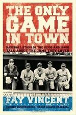 The Only Game in Town: Baseball Stars of the 1930s and 1940s Talk About the Game