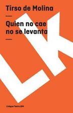 Quien No Cae No Se Levanta by Tirso de Molina (2014, Paperback)