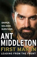 First Man In: Leading from the Front   Ant Middleton