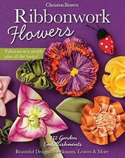 Ribbonwork Flowers: 132 Garden Décorations - Beautiful Modèles pour Flowers, L
