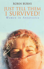 Just Tell Them I Survived: Women in Antarctica, Burns, Dr Robin,