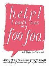 Help! I Can't See My Foo Foo.: Diary of a First Time Pregnancy! a Day to Day Jou