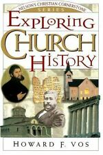 Exploring Church History: Nelson's Christian Cornerstone Series, Vos, Dr. Howard
