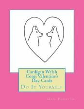Cardigan Welsh Corgi Valentine's Day Cards : Do It Yourself by Gail Forsyth.