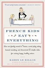 French Kids Eat Everything: How Our Family Moved to France, Cured Picky Eating,