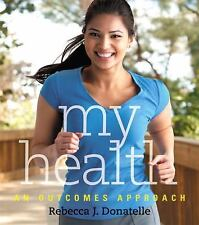 My Health : An Outcomes Approach by Rebecca J. Donatelle (2012, Paperback,...
