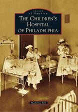 The Children's Hospital of Philadelphia [Images of America] [PA]