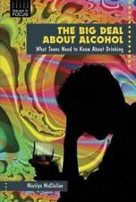 The Big Deal about Alcohol: What Teens Need to Know about Drinking (Issues in Fo