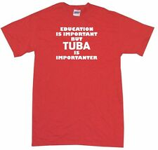 Education Is Important But Tuba is Importanter Mens Tee Shirt Pick Size Color