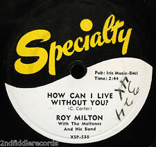 ROY MILTON-How Can I Live Without You-Museum Quality R&B Blues 78-SPECIALTY #538