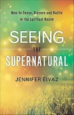 SEEING THE SUPERNATURAL - EIVAZ, JENNIFER/ ECKHARDT, JOHN (FRW) - NEW PAPERBACK