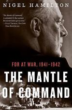 The Mantle of Command : FDR at War, 1941-1942 by Nigel Hamilton (2015,...