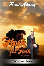 Flesh for Flesh : In This Book You Will Discover the God of Miracles. the God...