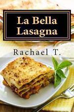 Bella Lasagna : Variety of Recipes for Lasagna: By T., Rachael