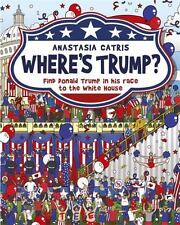 Where's Trump?: Find Donald Trump in His Race to the White House (Hardback or Ca