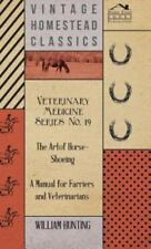 Veterinary Medicine Series No. 19 - the Art of Horse-Shoeing - a Manual for...