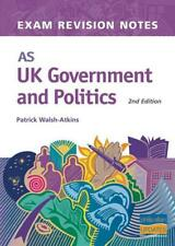 AS UK Government & Politics Exam Revision Notes 2nd Edition by P Walsh-Atkins