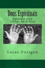 Dons Espirituais : Aprender para Colocar Em Prática by Lucas Durigon (2015,...