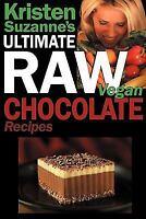 Kristen Suzanne's Ultimate Raw Vegan Chocolate Recipes: Fast & Easy, Sweet & Sav
