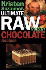 Kristen Suzanne's Ultimate Raw Vegan Chocolate Recipes: Fast & Easy, Sweet & ...