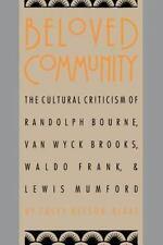 Beloved Community: The Cultural Criticism of Randolph Bourne, Van Wyck Brooks...