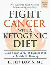 Fight Cancer with a Ketogenic Diet: Using a Low-Carb, Fat-Burning Diet as Metabo