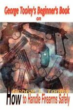 George Tooley's Beginner's Book on How to Handle Firearms Safely (Paperback or S