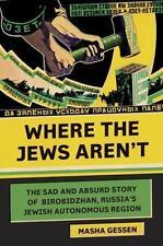Where the Jews Aren't: The Sad and Absurd Story of Birobidzhan, Russia's Jewish