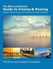 The Short and Snarky Guide to Coxing & Rowing: Straight Talk on Coxing and Rowin