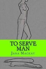 To Serve Man by Jana Mackay (2013, Paperback)