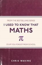 I Used to Know That: Maths,Chris Waring- 9781782432555